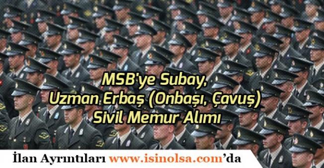 MSB'ye Subay, Uzman Erbaş (Onbaşı, Çavuş) Sivil Memur Alımı