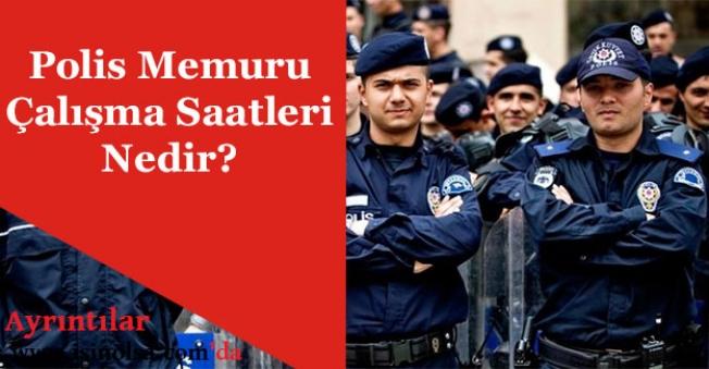 Polis Memuru Çalışma Saatleri Nedir?