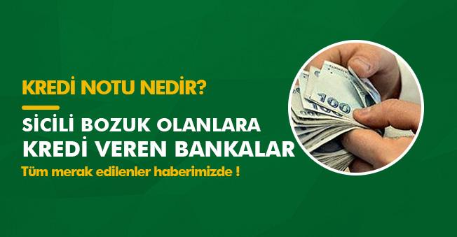 Sicili Bozuk Olanlara Kredi veren Bankalar Hangileri?