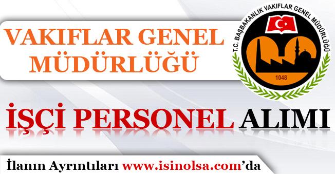 Vakıflar Genel Müdürlüğü İşçi Personel Alımı İlanı Yayımladı! KPSS Puanı İle