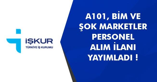 A101, BİM, ŞOK Marketler İŞKUR Üzerinden Personel Alımları Yapıyor!