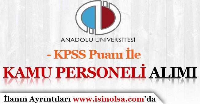 Anadolu Üniversitesi KPSS İle Kamu Personeli Alımı İlan Yayımladı