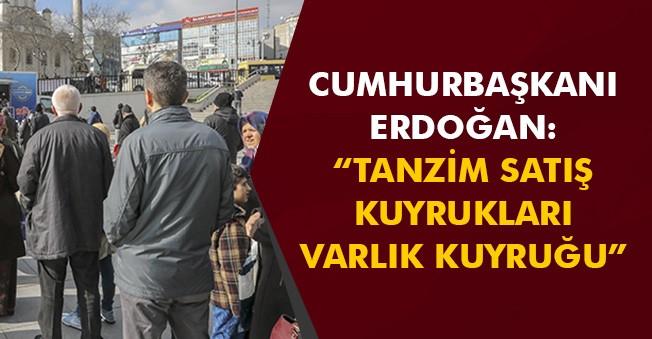 """Cumhurbaşkanı Erdoğandan Tanzim Satışlara """" Bu kuyruklar varlık kuyruğu """" Açıklaması"""