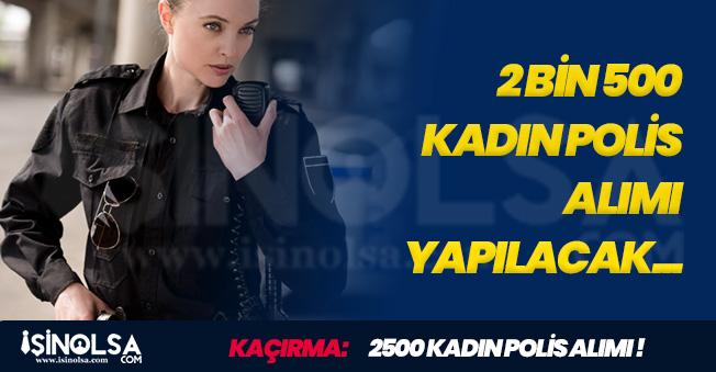 İçişleri Bakanı Açıkladı: 2500 Kadın Polis Alımı Yapılacak! İşte Detaylar