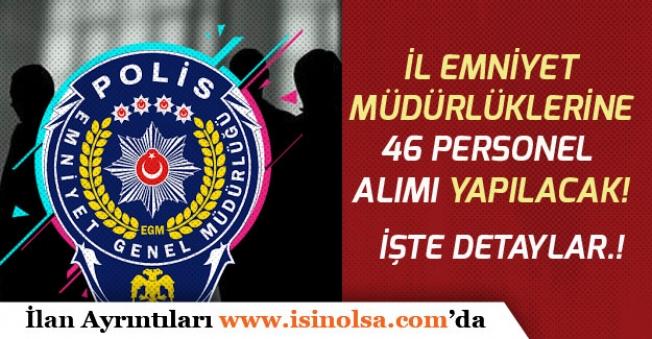 İl Emniyet Müdürlüklerine 46 Personel Alımı! Başvurular Devam Ediyor!