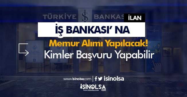 İş Bankası Memur Alımı Devam Ediyor! Kimler Başvuru Yapabilir?