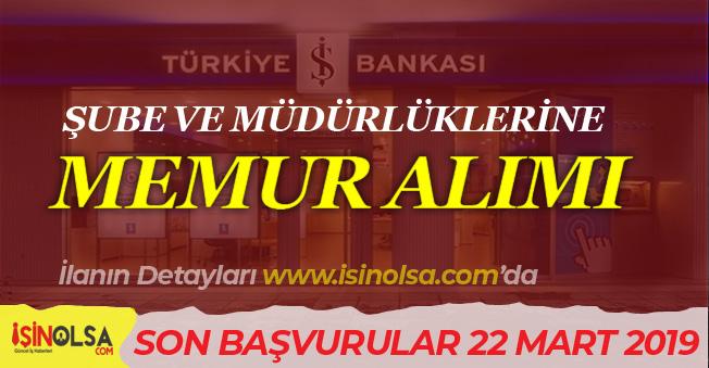 İş Bankası Şube ve Müdürlüklerine Memur Alımı 22 Mart 2019 Son!