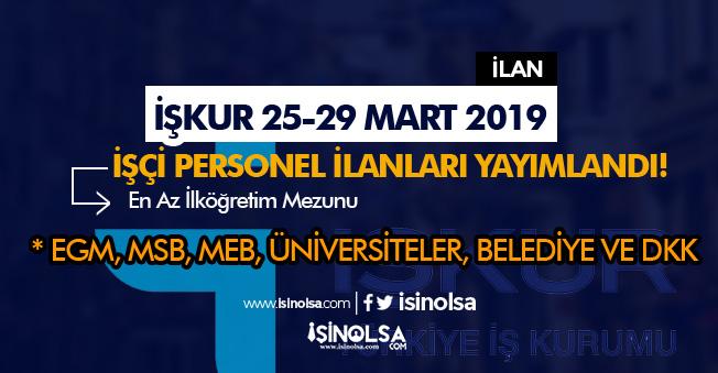 İŞKUR 25 - 29 Mart 2019 İşçi Personel Alım İlanları Yayımlandı! ( MSB, MEB, EGM, DKK ve Belediye )