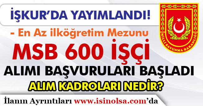 İŞKUR'da KPSS'siz MSB 600 İşçi Personel Alım İlanı Yayımlanarak Başvurular Başladı! Kadro Dağılımı