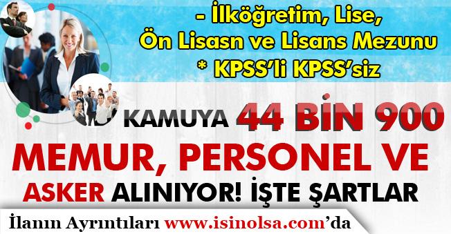Kamuya 44 Bin 900 Memur Personel ve Asker Alınıyor! KPSS'li KPSS'siz