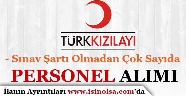 Kızılay Sınav Şartı Olmadan Türkiye Geneli Personel Alım İlanlarına Başvuru Alıyor!