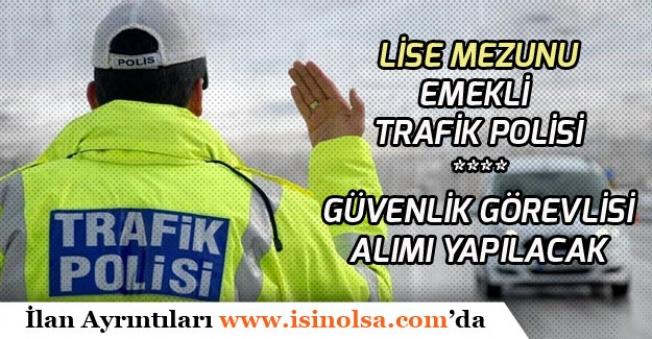 Lise Mezunu Emekli Trafik Polisi Alımı Yapılacak! Güvenlik Görevlisi Kadrosunda!