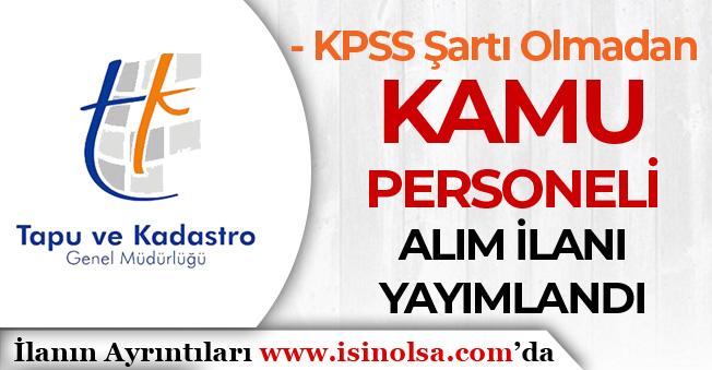 Tapu ve Kadastro KPSS Şartı Olmadan Kamu Personeli Alım İlanı Yayımladı!