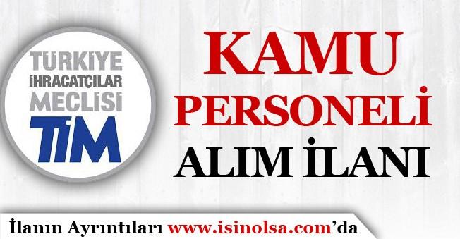 Türkiye İhracatçılar Meclisi ( TİM ) Kamu Personeli Alım İlanı Yayımladı!