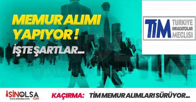 Türkiye İhracatçılar Meclisi (TİM) Memur Alımlarına Başvurular Sürüyor! İlan Yayımlandı