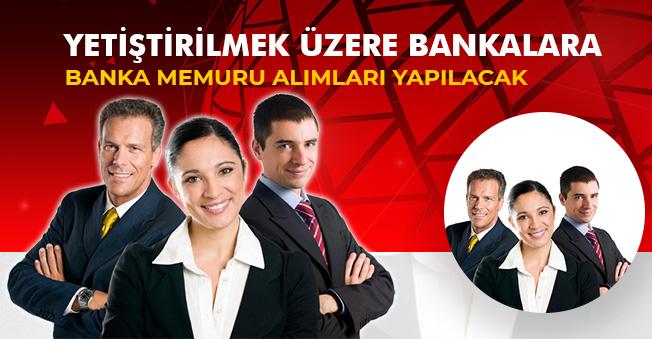 Yetiştirilmek Üzere Banka Memurları Alınacak! İlan Bekleyen Adayların Dikkatine