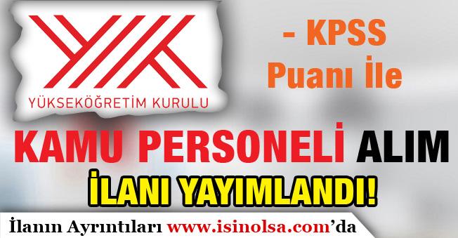 Yükseköğretim Kurulu Başkanlığı ( YÖK ) KPSS Puanı İle Kamu Personeli Alım İlanı Yayımlandı!