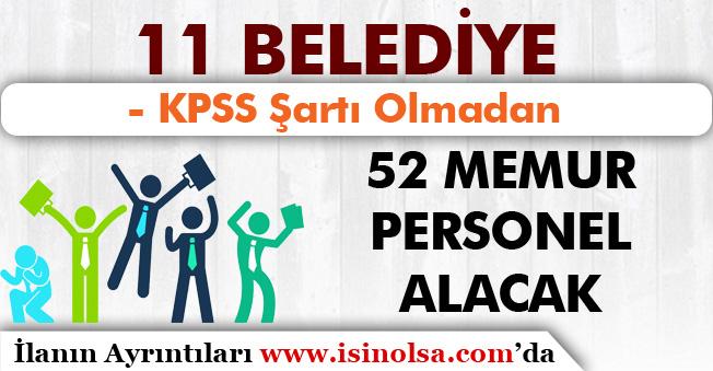 11 Belediye 52 Memur Personel Alımı Yapacak! KPSS Şartı Yok