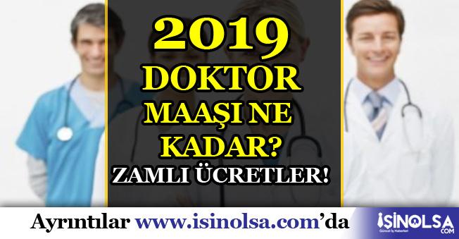 2019 Doktor Maaşı Ne Kadar? Zamlı Ücretler