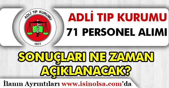 Adalet Bakanlığı Adli Tıp Kurumu 71 Personel Alımı Sonuçları Ne Zaman Açıklanacak?