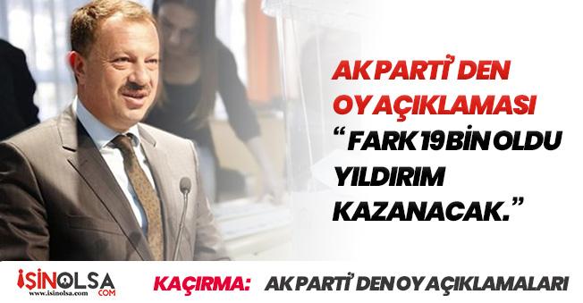 AK Parti İstanbul Oy Sayılarındaki Farkın 19 Bine İndiğini Açıkladı