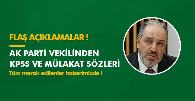 AK Parti Vekilinden KPSS ve Mülakat Açıklamaları! Çok Konuşulacak Sözler