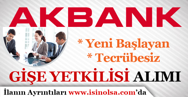 Akbank Yeni Başlayan Tecrübesiz Gişe Yetkilisi Alımı Yapıyor!