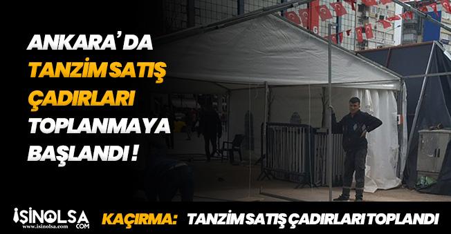 Ankara' da Tanzim Satış Çadırları Geri Toplanmaya Başladı! Sebebi Merak Ediliyor