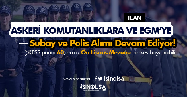 Askeri Komutanlıklara Subay Alımı ve EGM Polis Alımı Başvuruları Devam Ediyor!
