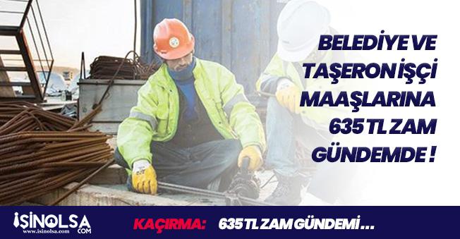 Belediye ve Taşeron İşçilerinin Maaşlarına Aylık 635 TL Zam Yapılması İsteniyor! 2 Belediye Adımı Attı