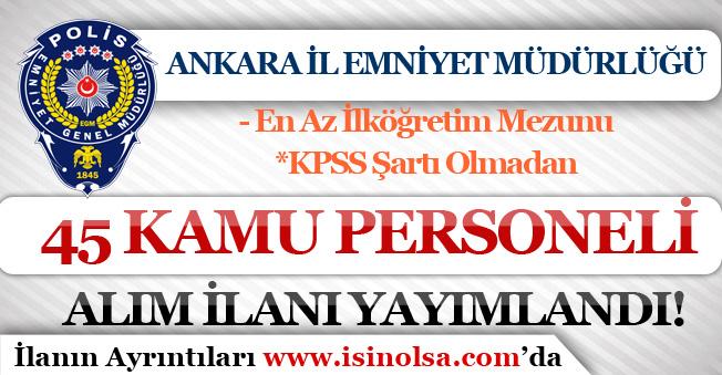 EGM  ( Ankara İl Emniyet Müdürlüğü ) 45 Kamu Personeli Alım İlanı!