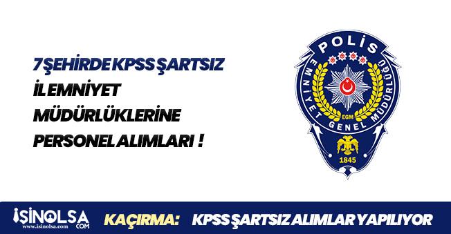 Emniyet Genel Müdürlüğü (EGM) İl Emniyet Müdürlüklerine KPSS Şartsız Personel Alımları Yapılıyor!