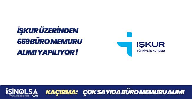 İŞKUR Üzerinden 659 Büro Memuru Personel Alımı İçin Başvurular Alınacak!
