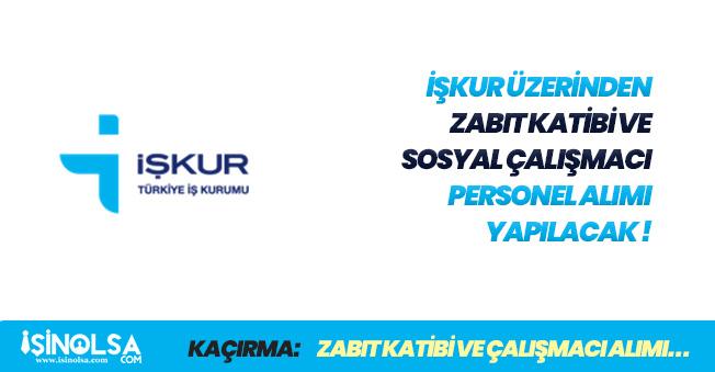 İŞKUR Üzerinden Zabıt Katibi, Sosyal Çalışmacı Personel Alımları Yapılacak!