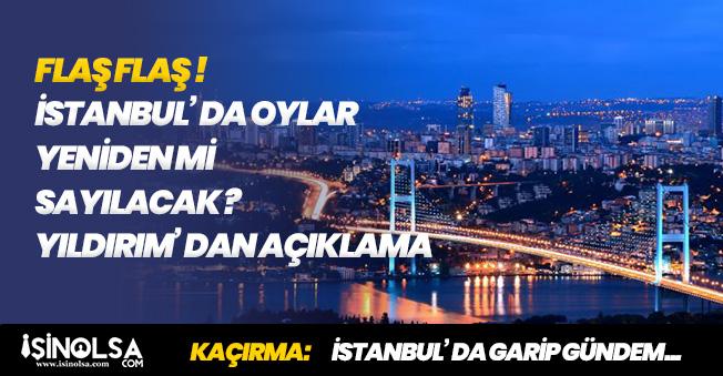 İstanbul Seçimleri Yeniden Mi Yapılacak? Binali Yıldırım' dan Son Dakika Açıklaması