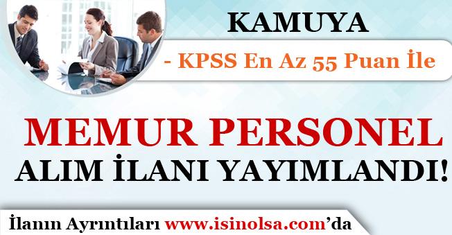 Kamuya KPSS En Az 55 Puan İle Memur Personel Alım ilanı Yayımlandı!