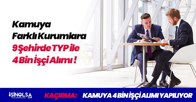 Kamuya TYP ile 9 Şehirde İşçi Personel Alımı Yapılacak!