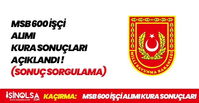 Milli Savunma Bakanlığı (MSB) 600 İşçi Alımı Kura Sonuçlarını Açıkladı! Sorgulama Ekranı