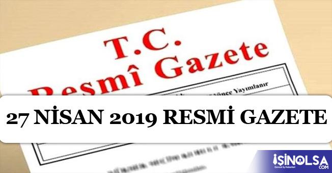 Resmi Gazete'de Atama, Yönetmelik, Genelge, Tebliğ ve Kurul Kararları! 27 Nisan 2019