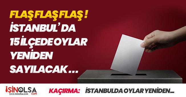 Son Dakika: İstanbul' da 15 İlçede Oylar Yeniden Sayılacak