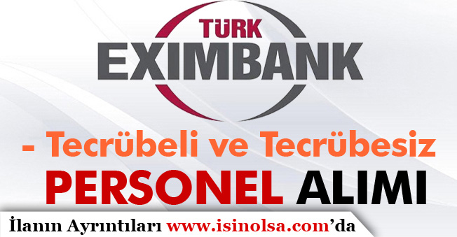 Türk Eximbank Tecrübeli ve Tecrübesiz Personel Alımı Yapıyor