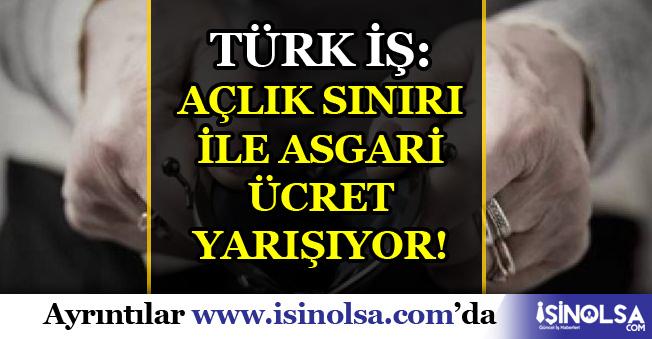 Türk İş: Açlık Sınırı ile Asgari Ücret Yarışıyor