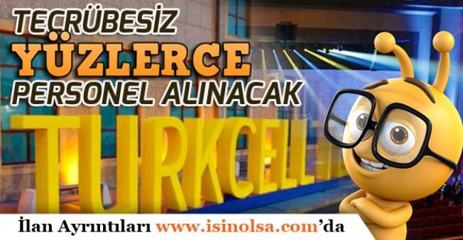 Turkcell Türkiye Genelinde Yüzlerce Tecrübesiz Personel Alımları Yapacak