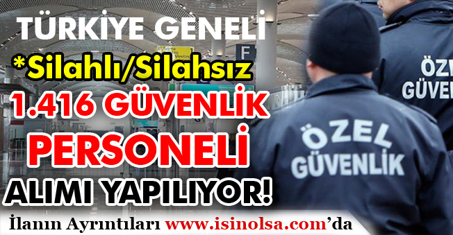 Türkiye Geneli Silahlı/Silahsız Bin 416 Güvenlik Personeli Alımı Yapılacaktır