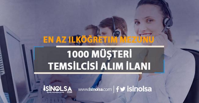 1000 Müşteri Temsilcisi Alımı : En Az İlköğretim ve Lise Mezunu