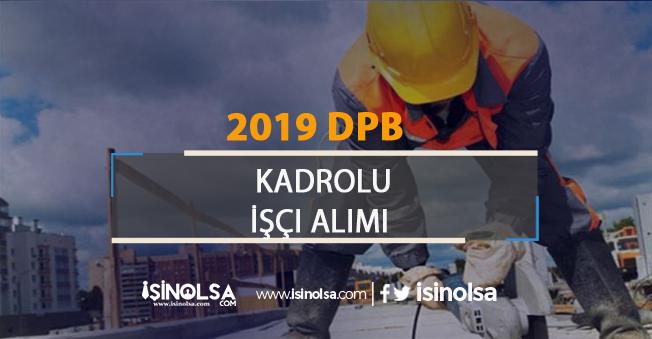 2019 DPB Kadrolu İşçi Alımı
