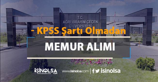 Ağrı İbrahim Çeçen Üniversitesi KPSS'siz Memur Alım İlanı Yayımladı!