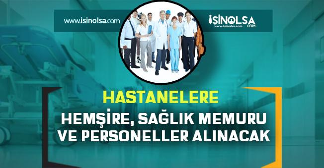 Hastanelere Hemşire, Sağlık Memuru, Bilgi İşlem Kadrolarında Yüzlerce Personel Alımı!