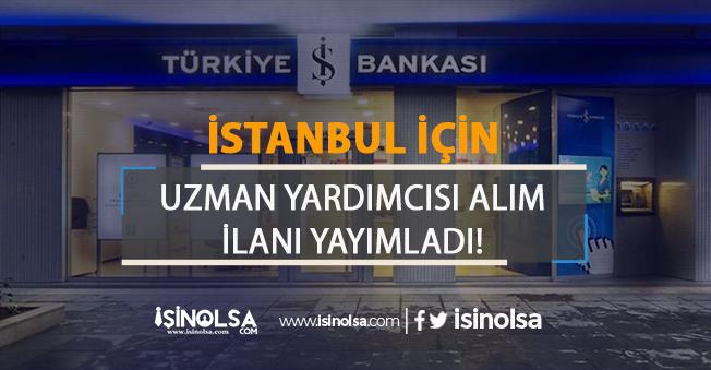 İş Bankası İstanbul İçin Uzman Yardımcısı Alım İlanı 2019