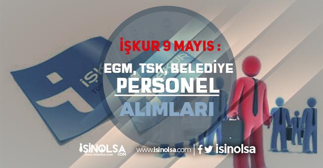 İŞKUR 9 Mayıs İlanları: TSK, EGM ve Belediye Personel Alımı Yapıyor!